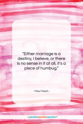 """Max Frisch quote: """"Either marriage is a destiny, I believe,…""""- at QuotesQuotesQuotes.com"""