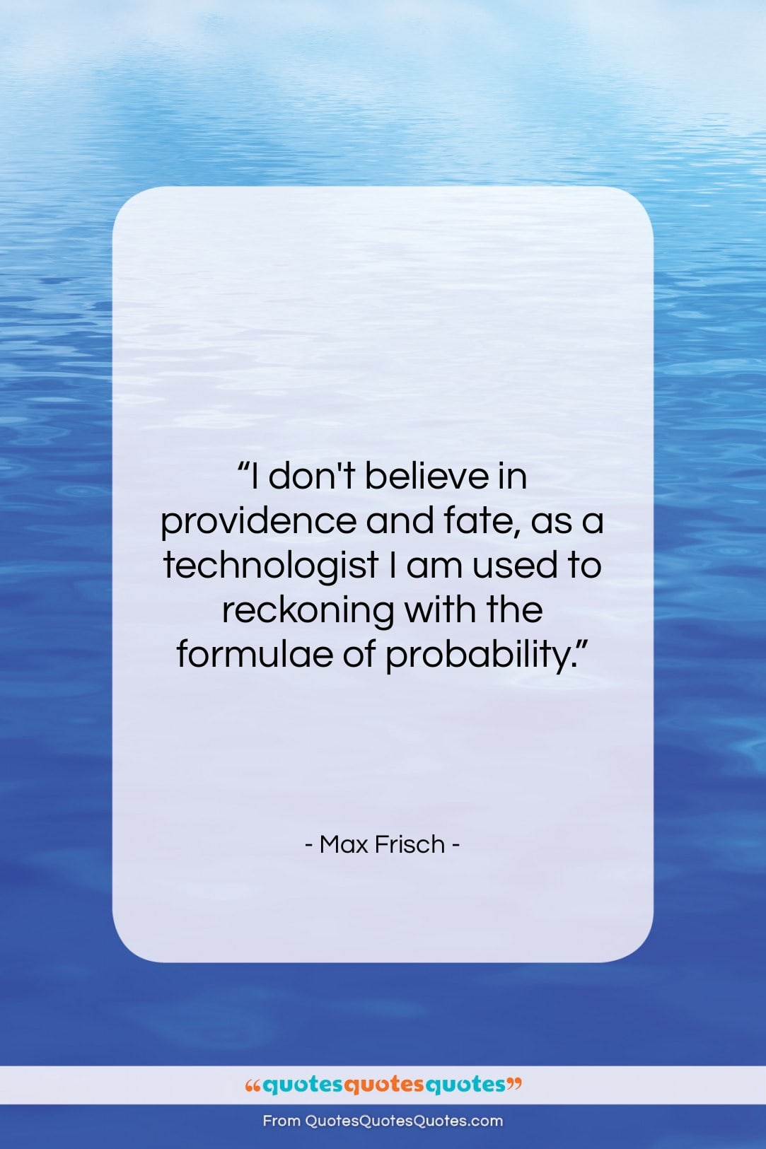 """Max Frisch quote: """"I don't believe in providence and fate,…""""- at QuotesQuotesQuotes.com"""