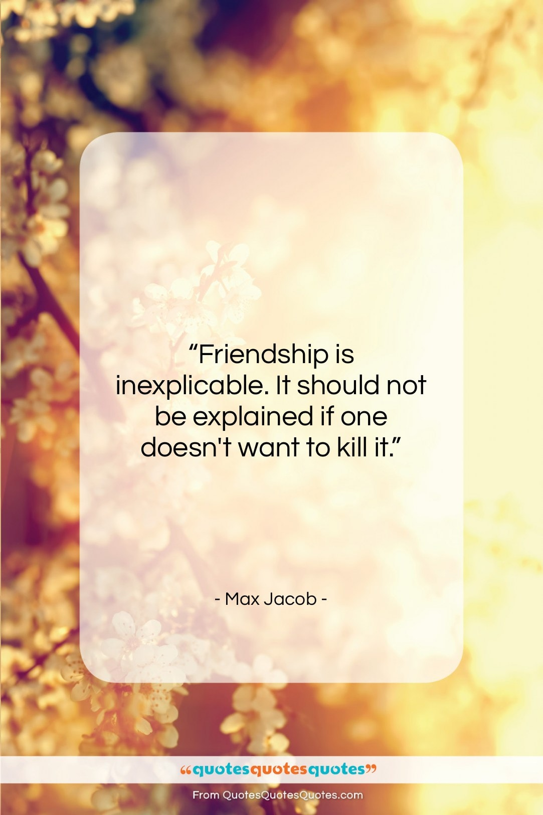 """Max Jacob quote: """"Friendship is inexplicable. It should not be…""""- at QuotesQuotesQuotes.com"""