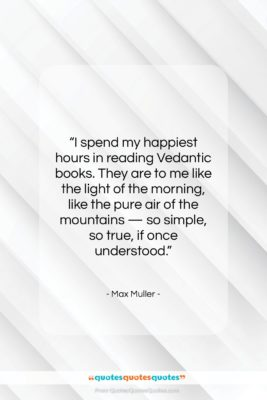 """Max Muller quote: """"I spend my happiest hours in reading…""""- at QuotesQuotesQuotes.com"""