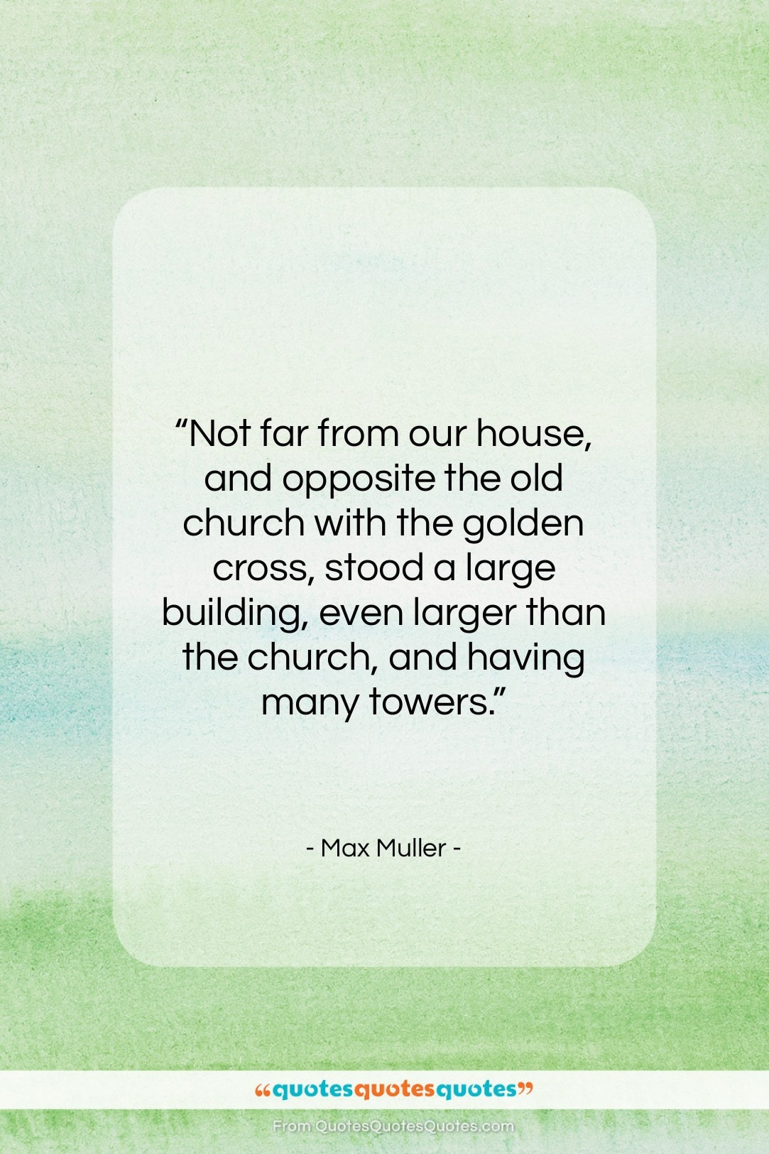 """Max Muller quote: """"Not far from our house, and opposite…""""- at QuotesQuotesQuotes.com"""