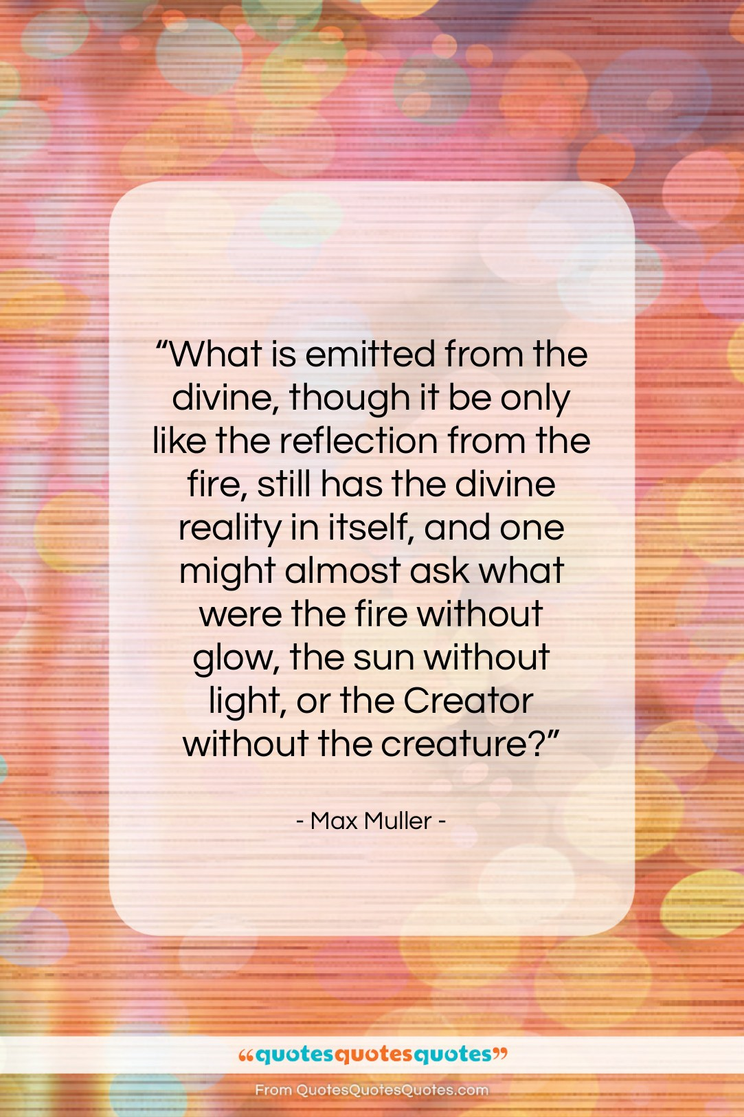 """Max Muller quote: """"What is emitted from the divine, though…""""- at QuotesQuotesQuotes.com"""