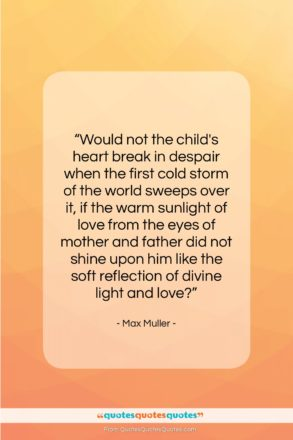 """Max Muller quote: """"Would not the child's heart break in…""""- at QuotesQuotesQuotes.com"""