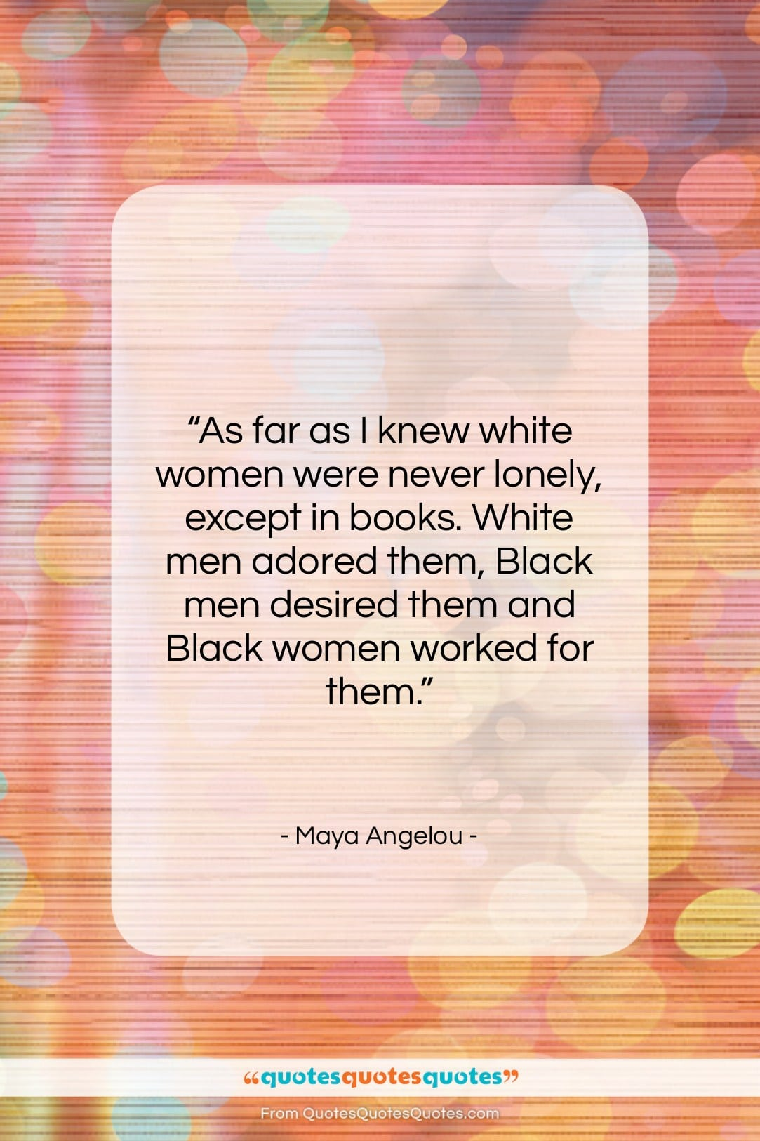 """Maya Angelou quote: """"As far as I knew white women…""""- at QuotesQuotesQuotes.com"""