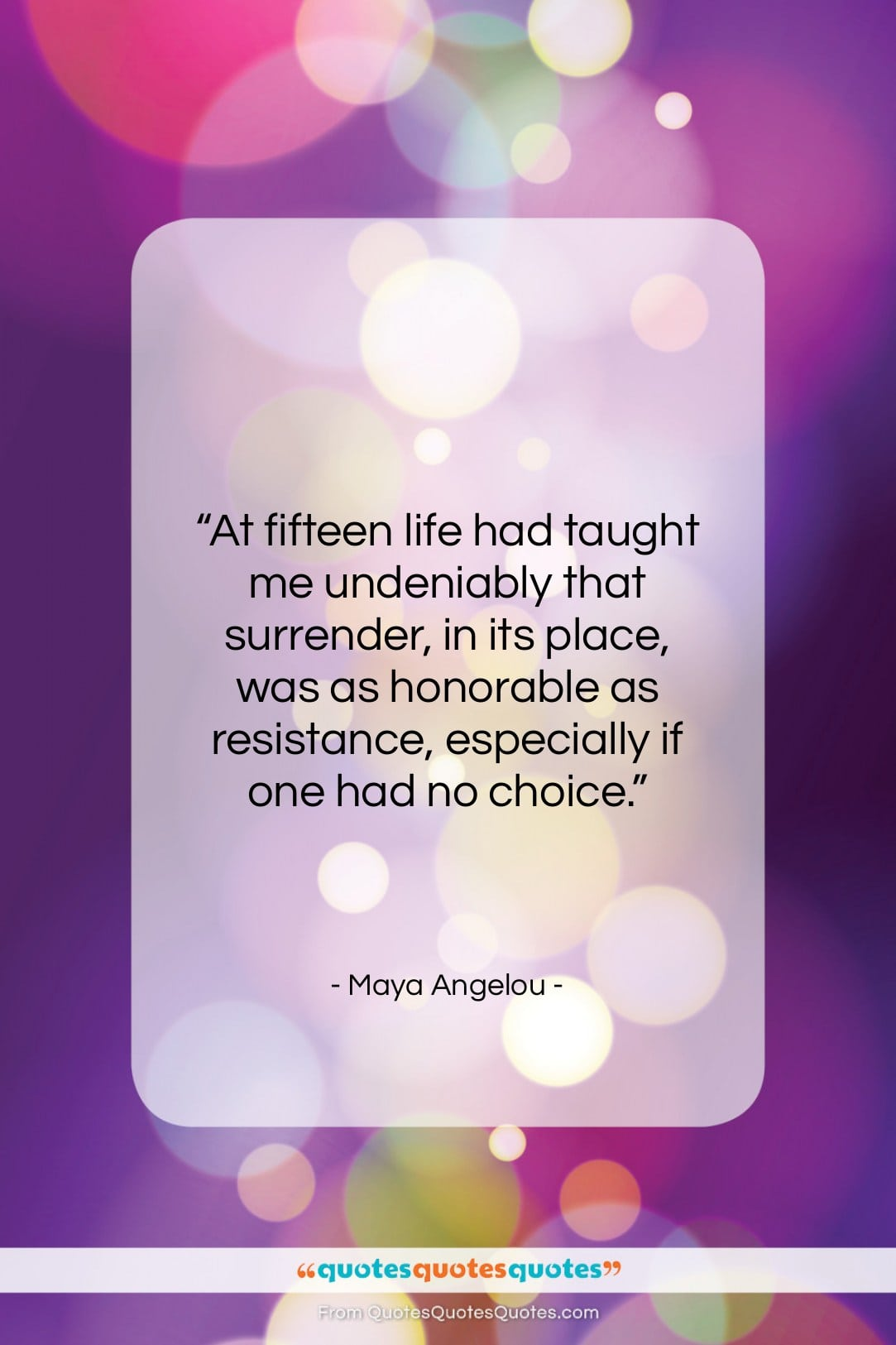 """Maya Angelou quote: """"At fifteen life had taught me undeniably…""""- at QuotesQuotesQuotes.com"""