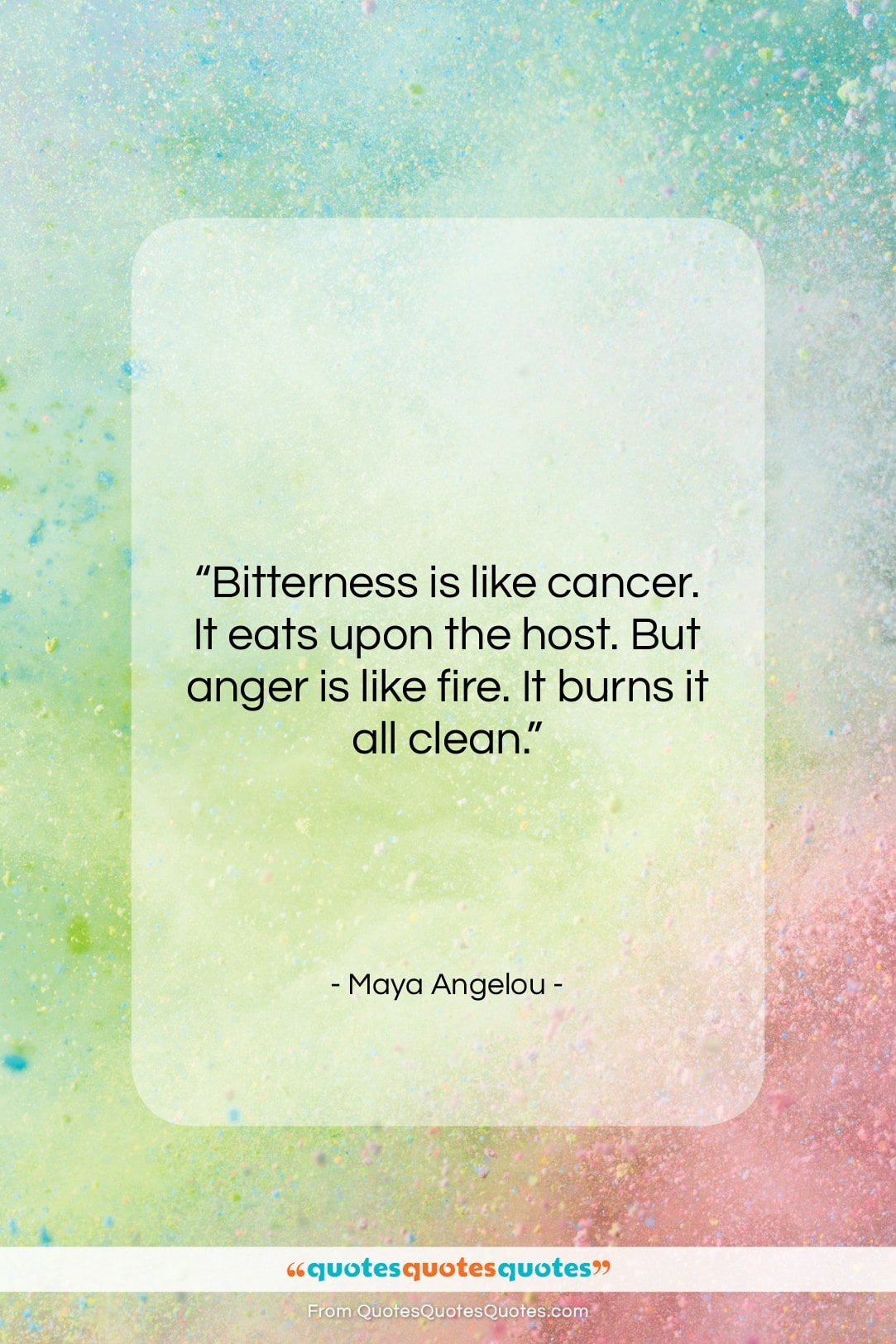 """Maya Angelou quote: """"Bitterness is like cancer. It eats upon…""""- at QuotesQuotesQuotes.com"""