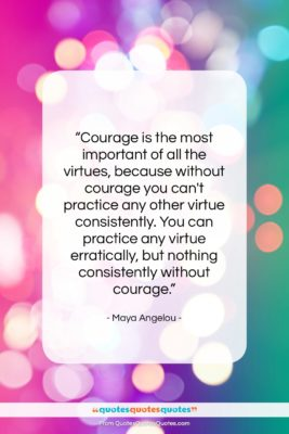 """Maya Angelou quote: """"Courage is the most important of all…""""- at QuotesQuotesQuotes.com"""