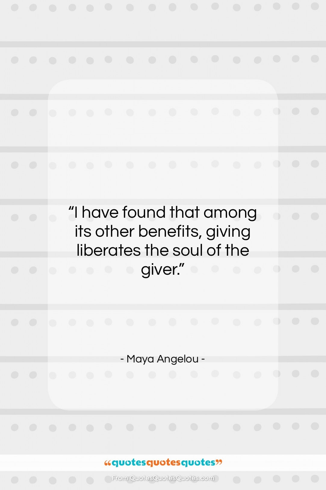 """Maya Angelou quote: """"I have found that among its other…""""- at QuotesQuotesQuotes.com"""