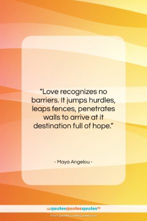 """Maya Angelou quote: """"Love recognizes no barriers. It jumps hurdles,…""""- at QuotesQuotesQuotes.com"""