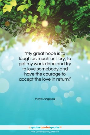"""Maya Angelou quote: """"My great hope is to laugh as…""""- at QuotesQuotesQuotes.com"""