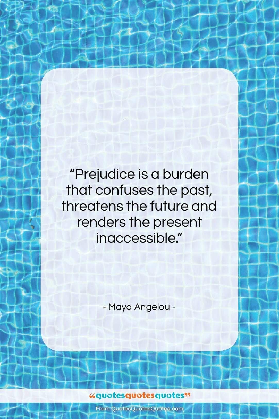 """Maya Angelou quote: """"Prejudice is a burden that confuses the…""""- at QuotesQuotesQuotes.com"""