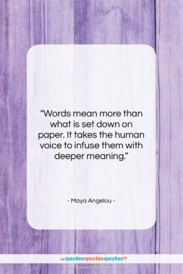 "Maya Angelou quote: ""Words mean more than what is set…""- at QuotesQuotesQuotes.com"