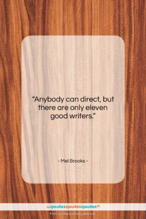 """Mel Brooks quote: """"Anybody can direct, but there are only…""""- at QuotesQuotesQuotes.com"""
