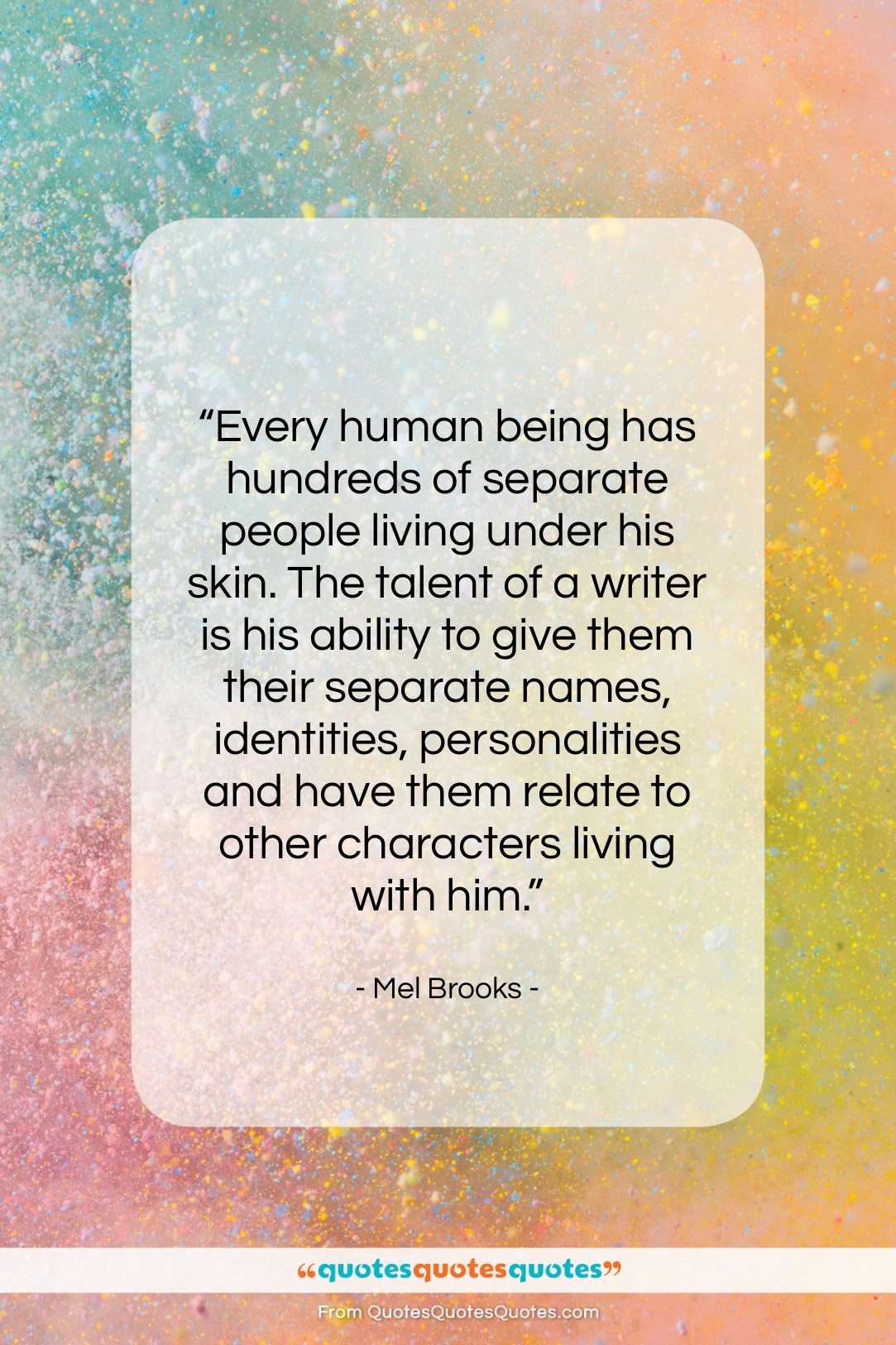 """Mel Brooks quote: """"Every human being has hundreds of separate…""""- at QuotesQuotesQuotes.com"""