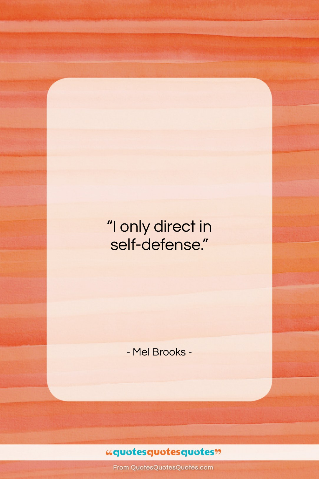 """Mel Brooks quote: """"I only direct in self-defense….""""- at QuotesQuotesQuotes.com"""