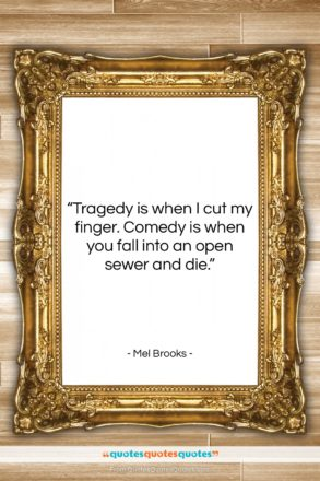 """Mel Brooks quote: """"Tragedy is when I cut my finger….""""- at QuotesQuotesQuotes.com"""