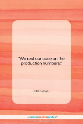 """Mel Brooks quote: """"We rest our case on the production…""""- at QuotesQuotesQuotes.com"""