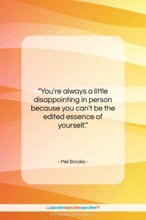 """Mel Brooks quote: """"You're always a little disappointing in person…""""- at QuotesQuotesQuotes.com"""