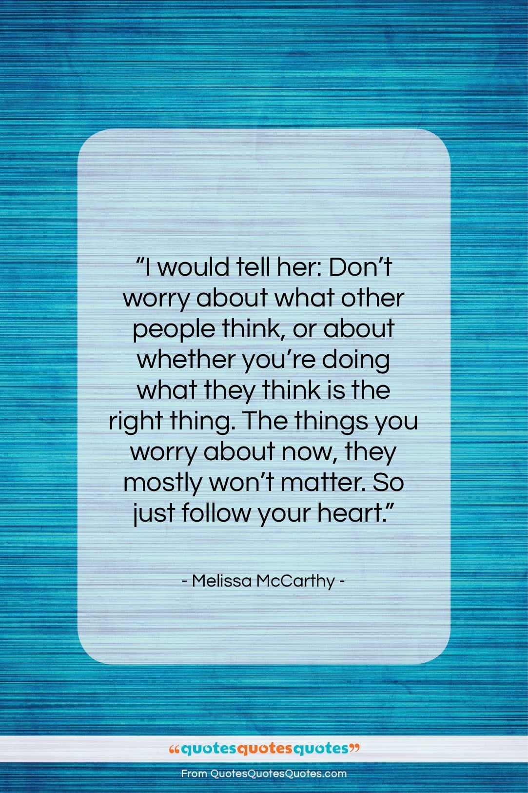 """Melissa McCarthy quote: """"I would tell her: Don't worry about…""""- at QuotesQuotesQuotes.com"""