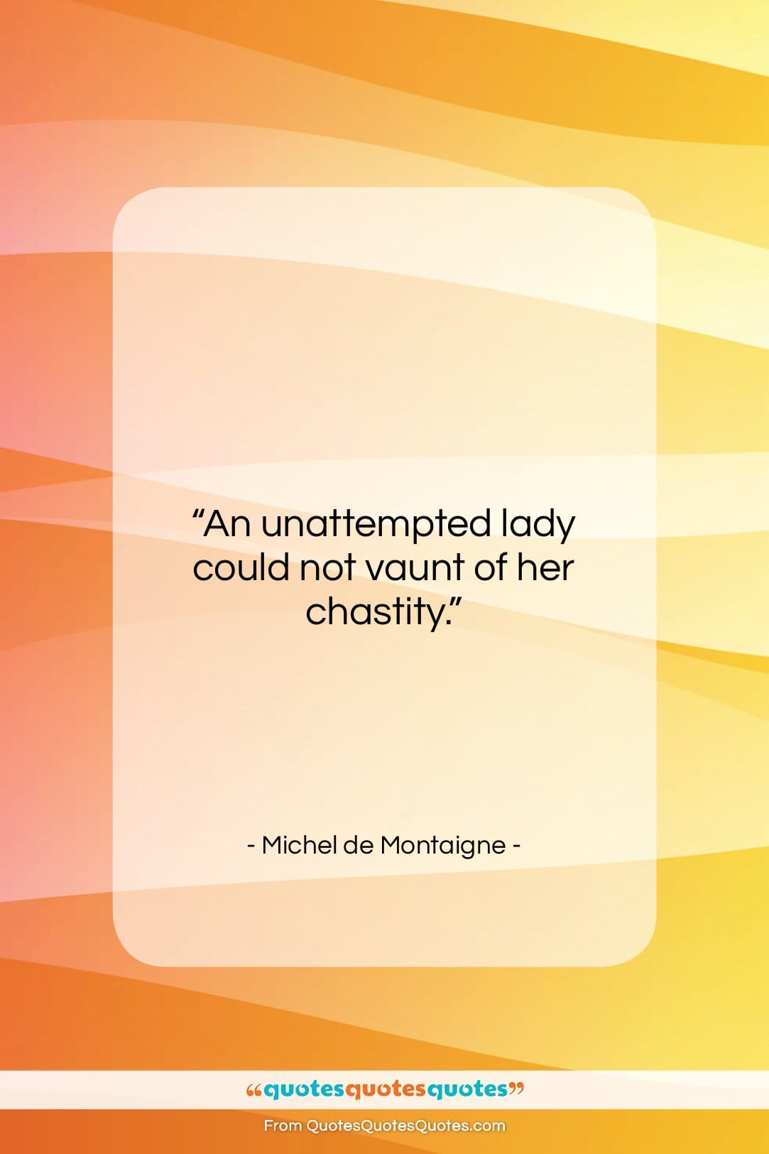 """Michel de Montaigne quote: """"An unattempted lady could not vaunt of…""""- at QuotesQuotesQuotes.com"""