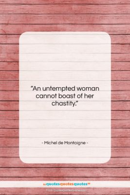 """Michel de Montaigne quote: """"An untempted woman cannot boast of her…""""- at QuotesQuotesQuotes.com"""