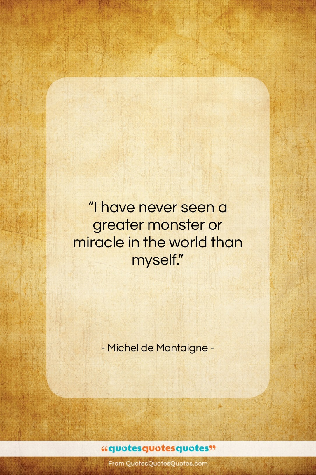 """Michel de Montaigne quote: """"I have never seen a greater monster…""""- at QuotesQuotesQuotes.com"""