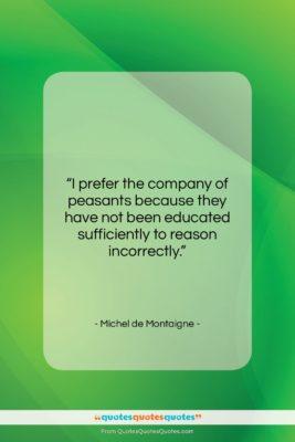 "Michel de Montaigne quote: ""I prefer the company of peasants because…""- at QuotesQuotesQuotes.com"