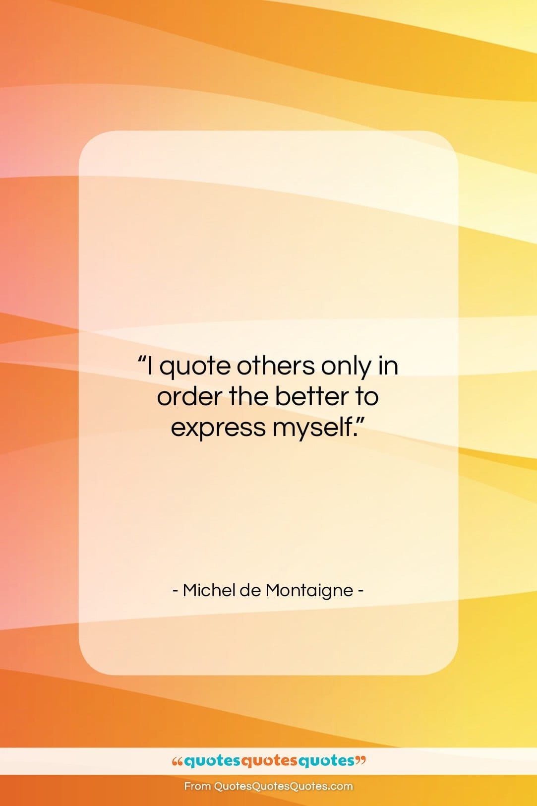 """Michel de Montaigne quote: """"I quote others only in order the…""""- at QuotesQuotesQuotes.com"""