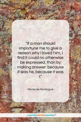 "Michel de Montaigne quote: ""If a man should importune me to…""- at QuotesQuotesQuotes.com"