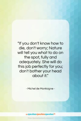 """Michel de Montaigne quote: """"If you don't know how to die,…""""- at QuotesQuotesQuotes.com"""