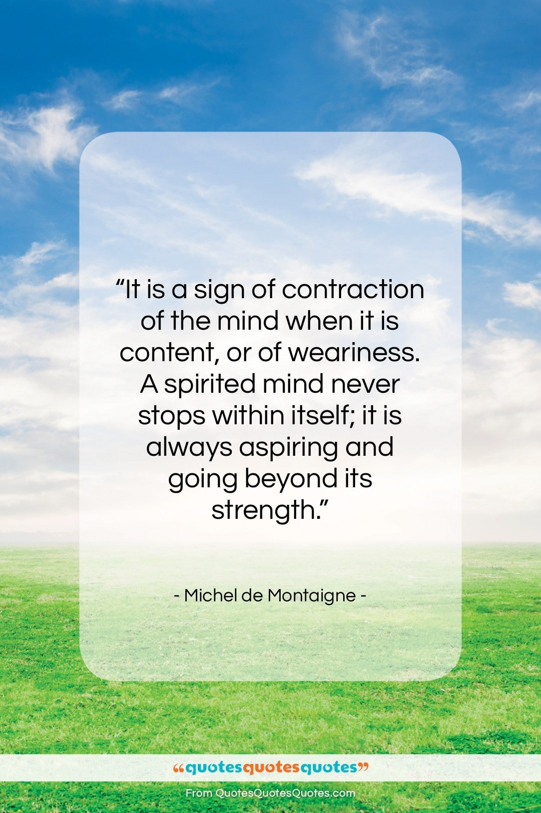 """Michel de Montaigne quote: """"It is a sign of contraction of…""""- at QuotesQuotesQuotes.com"""