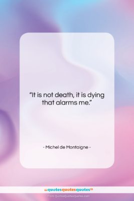 """Michel de Montaigne quote: """"It is not death, it is dying…""""- at QuotesQuotesQuotes.com"""