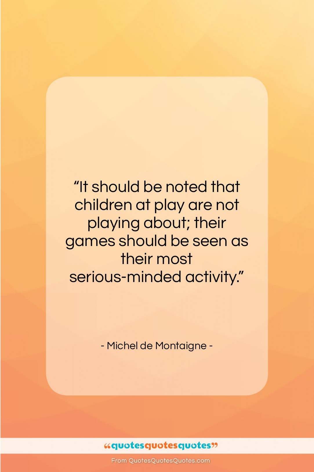 """Michel de Montaigne quote: """"It should be noted that children at…""""- at QuotesQuotesQuotes.com"""