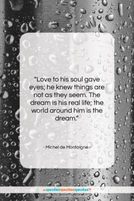 """Michel de Montaigne quote: """"Love to his soul gave eyes; he…""""- at QuotesQuotesQuotes.com"""