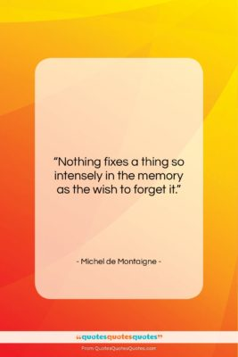 """Michel de Montaigne quote: """"Nothing fixes a thing so intensely in…""""- at QuotesQuotesQuotes.com"""