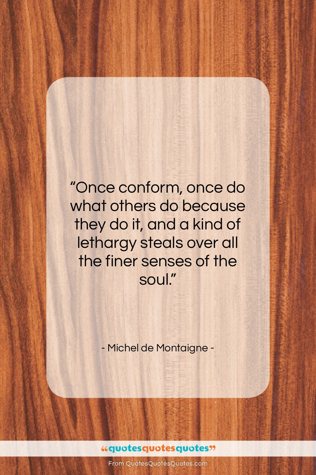 """Michel de Montaigne quote: """"Once conform, once do what others do…""""- at QuotesQuotesQuotes.com"""