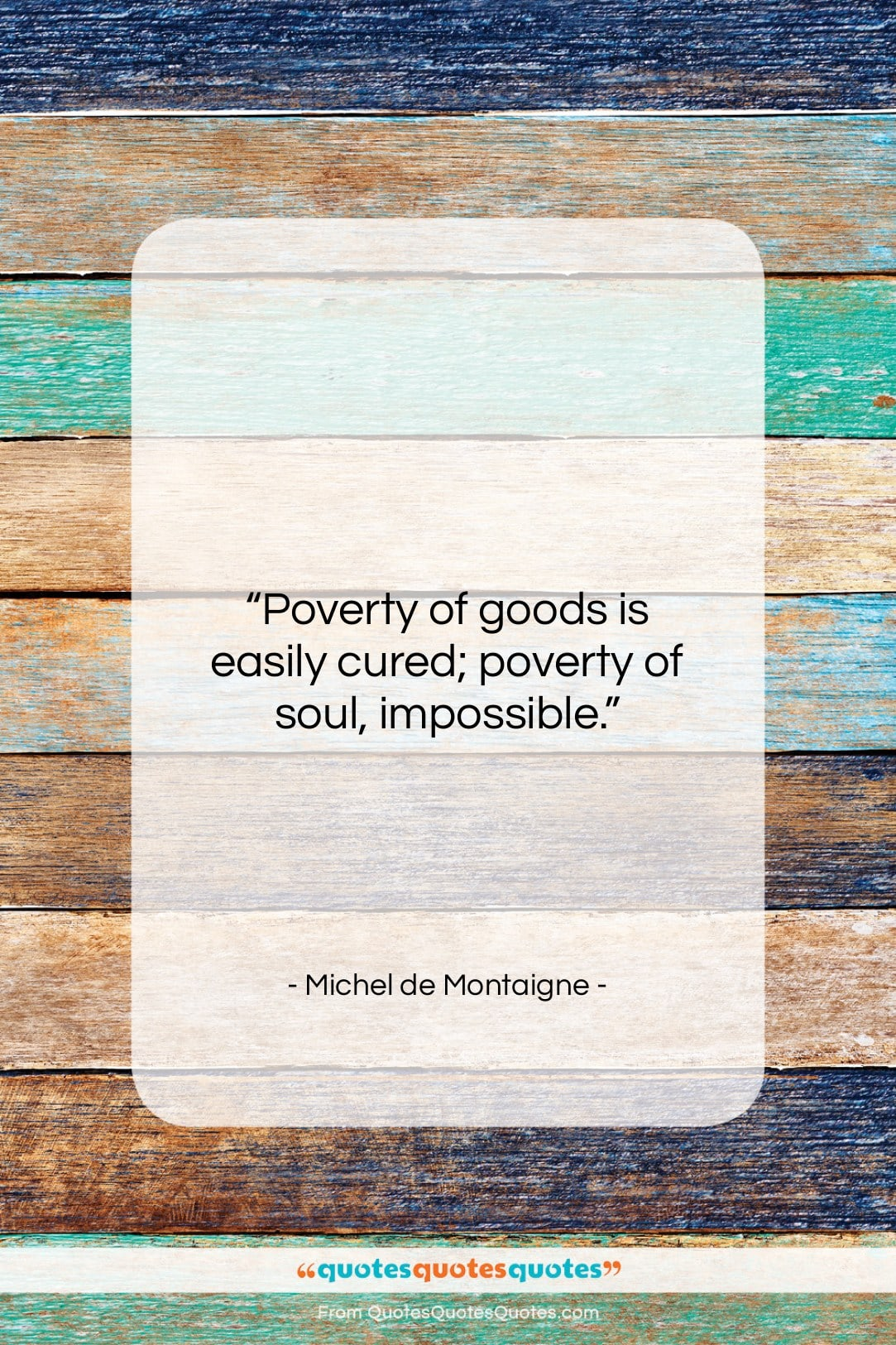 """Michel de Montaigne quote: """"Poverty of goods is easily cured; poverty…""""- at QuotesQuotesQuotes.com"""