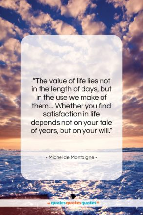"""Michel de Montaigne quote: """"The value of life lies not in…""""- at QuotesQuotesQuotes.com"""