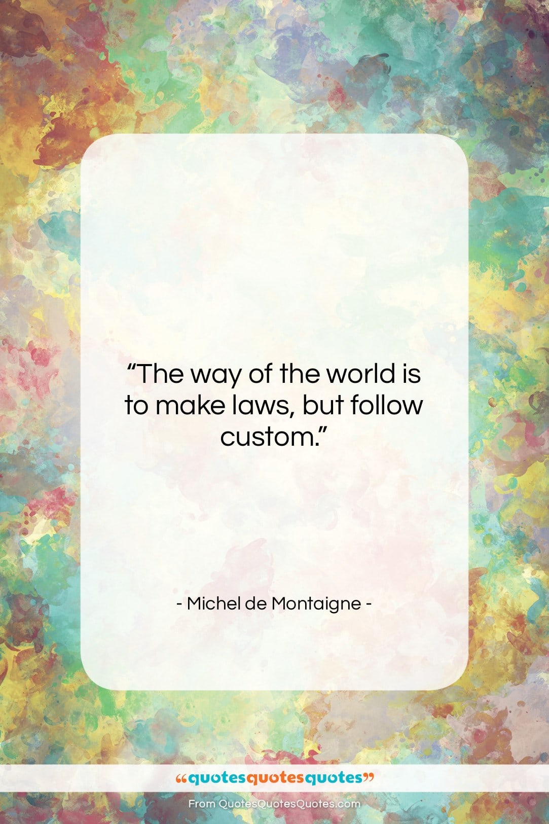 """Michel de Montaigne quote: """"The way of the world is to…""""- at QuotesQuotesQuotes.com"""