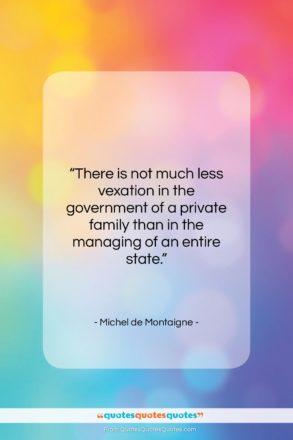 """Michel de Montaigne quote: """"There is not much less vexation in…""""- at QuotesQuotesQuotes.com"""