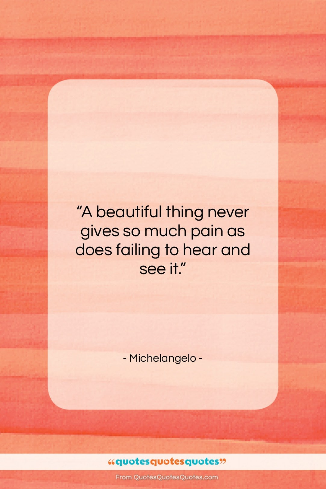 """Michelangelo quote: """"A beautiful thing never gives so much…""""- at QuotesQuotesQuotes.com"""
