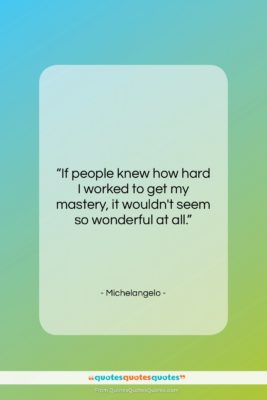 """Michelangelo quote: """"If people knew how hard I worked…""""- at QuotesQuotesQuotes.com"""