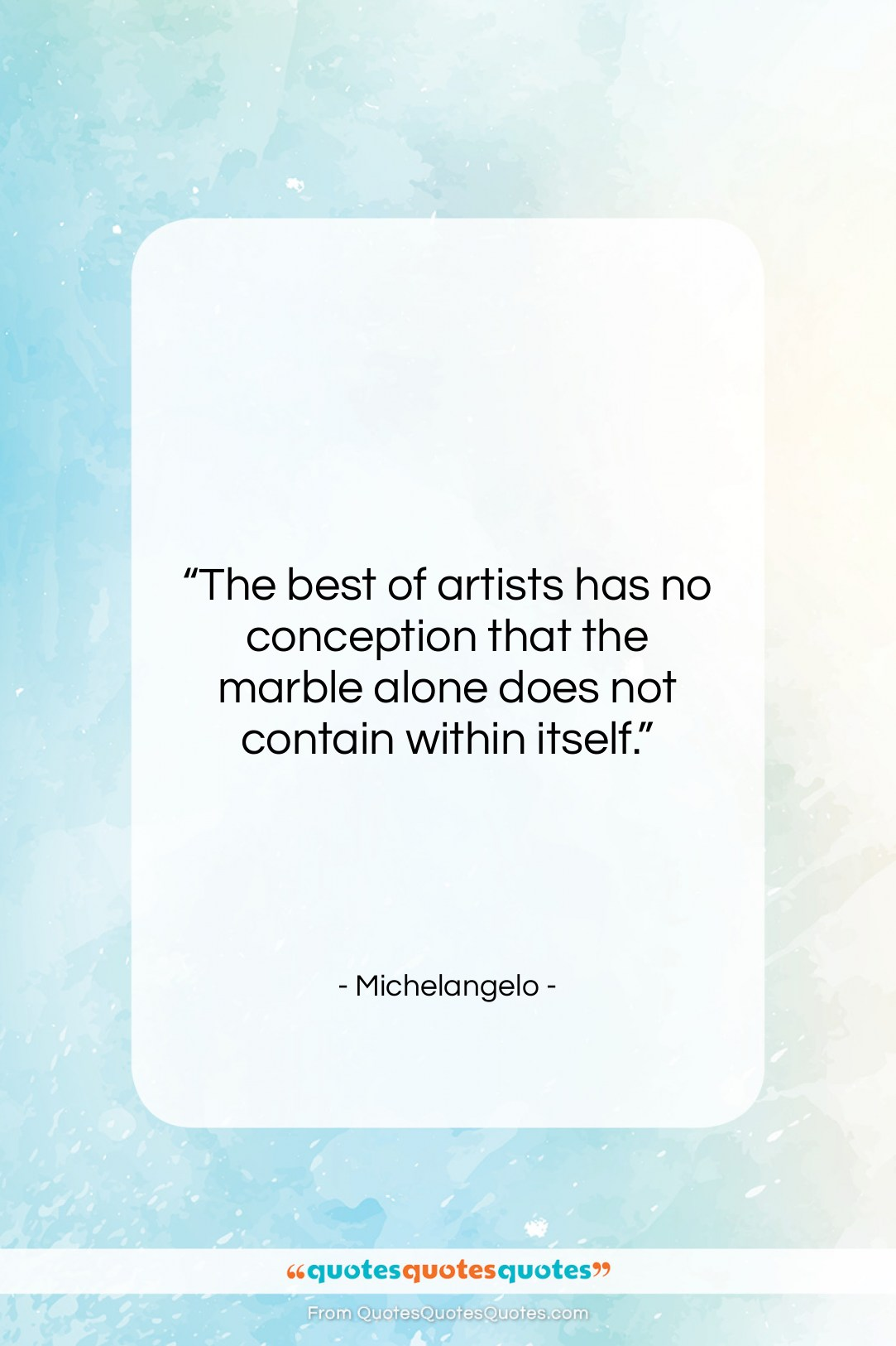 """Michelangelo quote: """"The best of artists has no conception…""""- at QuotesQuotesQuotes.com"""