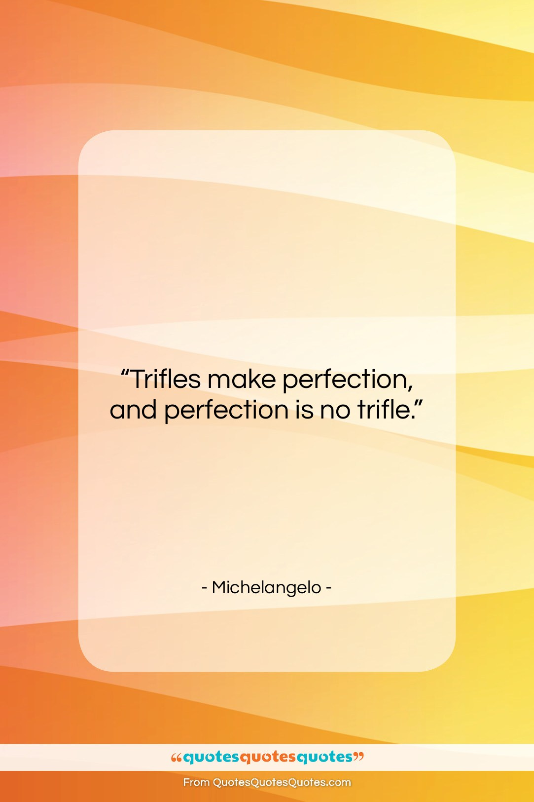 """Michelangelo quote: """"Trifles make perfection, and perfection is no…""""- at QuotesQuotesQuotes.com"""