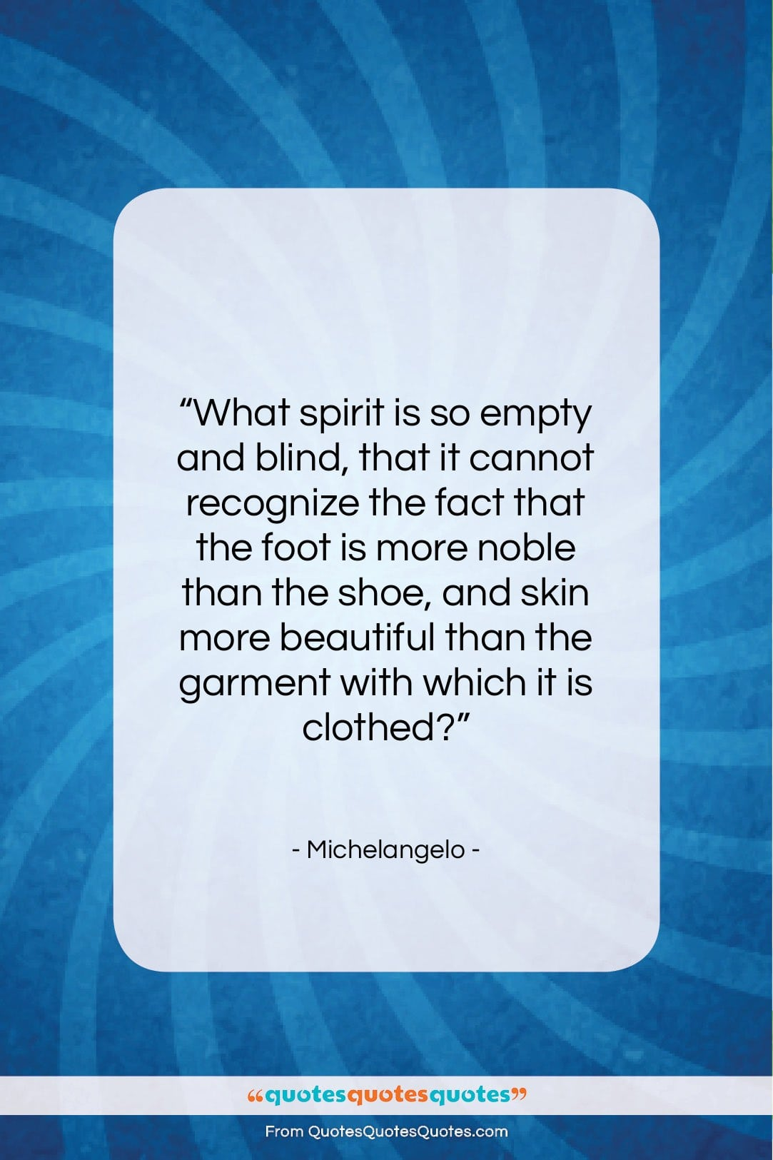 """Michelangelo quote: """"What spirit is so empty and blind,…""""- at QuotesQuotesQuotes.com"""