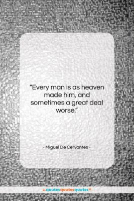 """Miguel De Cervantes quote: """"Every man is as heaven made him,…""""- at QuotesQuotesQuotes.com"""