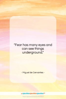 "Miguel de Cervantes quote: ""Fear has many eyes and can see…""- at QuotesQuotesQuotes.com"