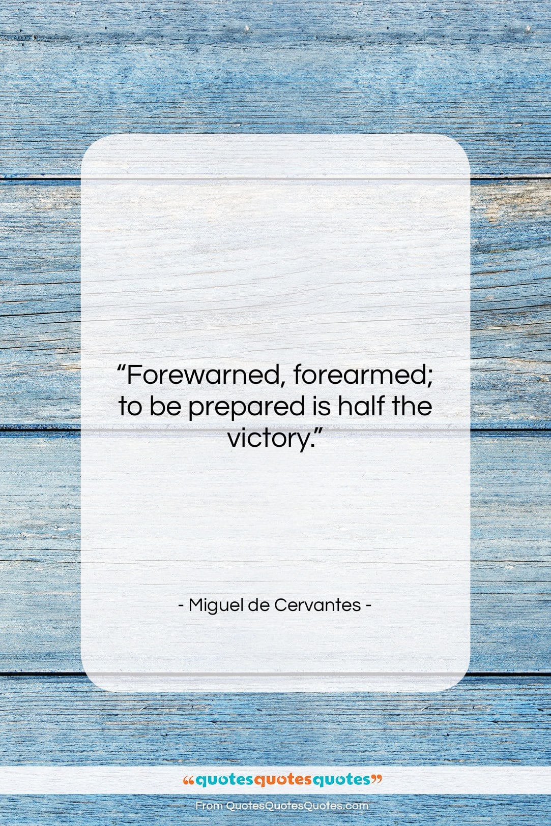 """Miguel de Cervantes quote: """"Forewarned, forearmed; to be prepared is half…""""- at QuotesQuotesQuotes.com"""