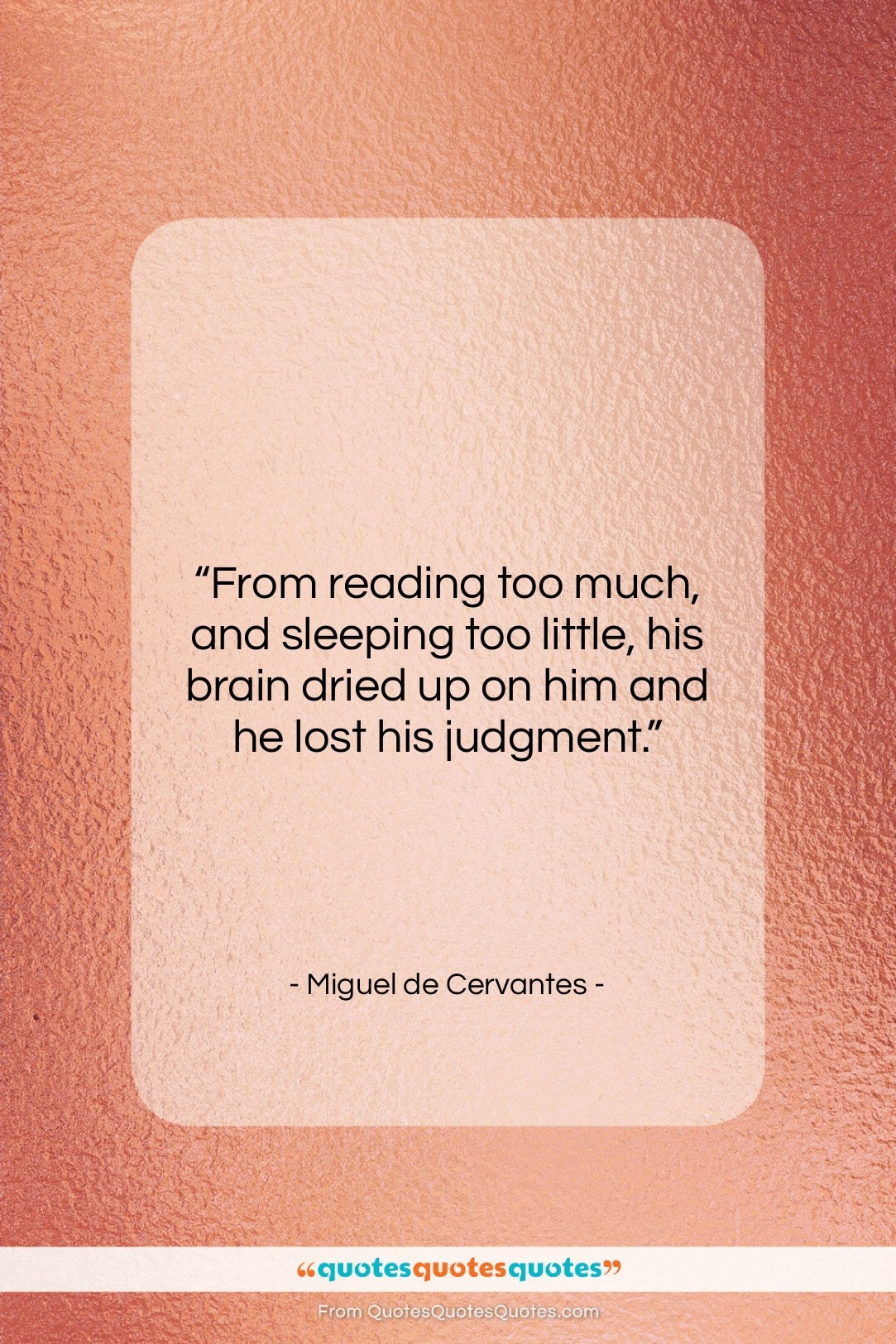 """Miguel de Cervantes quote: """"From reading too much, and sleeping too…""""- at QuotesQuotesQuotes.com"""