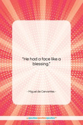 """Miguel de Cervantes quote: """"He had a face like a blessing….""""- at QuotesQuotesQuotes.com"""